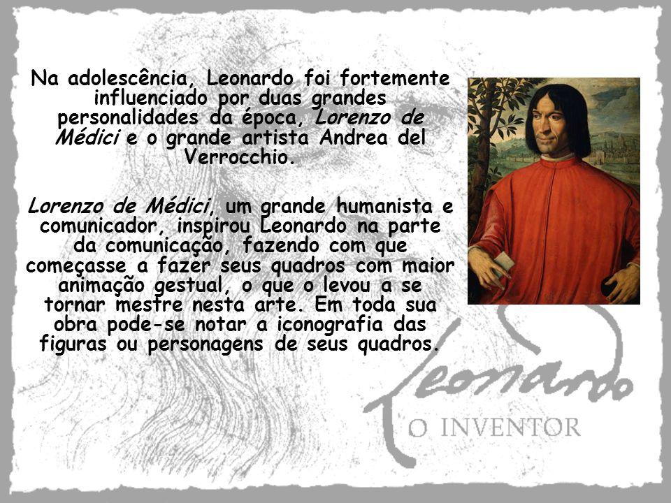 Na adolescência, Leonardo foi fortemente influenciado por duas grandes personalidades da época, Lorenzo de Médici e o grande artista Andrea del Verrocchio.