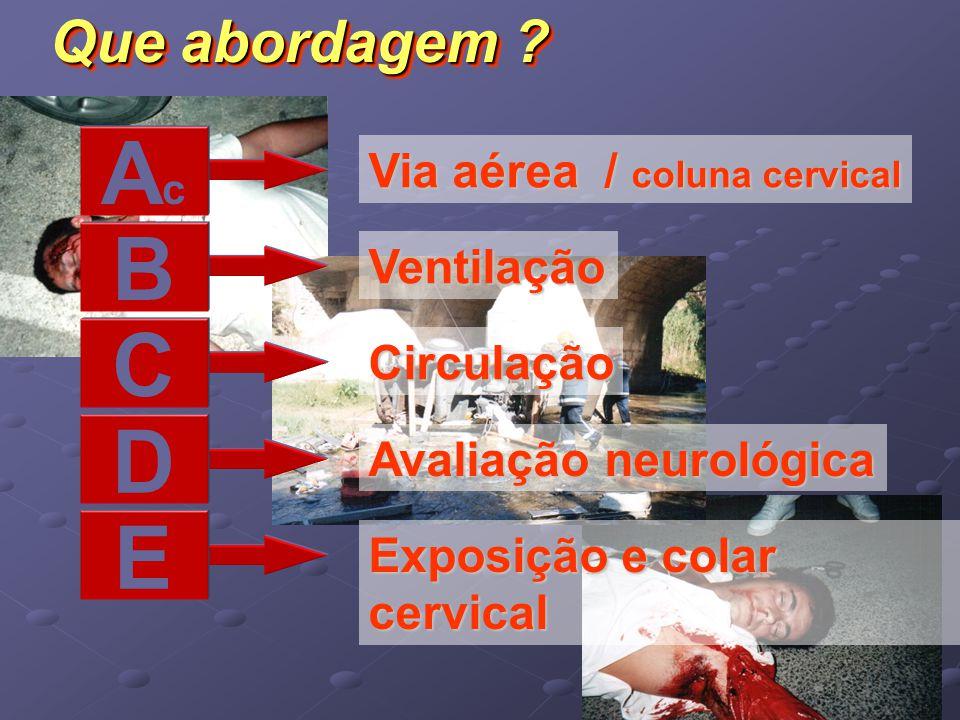 Ac B C D E Que abordagem Via aérea / coluna cervical Ventilação