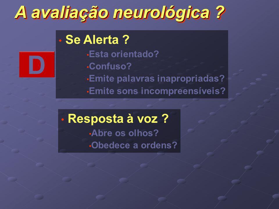 D A avaliação neurológica Se Alerta Resposta à voz