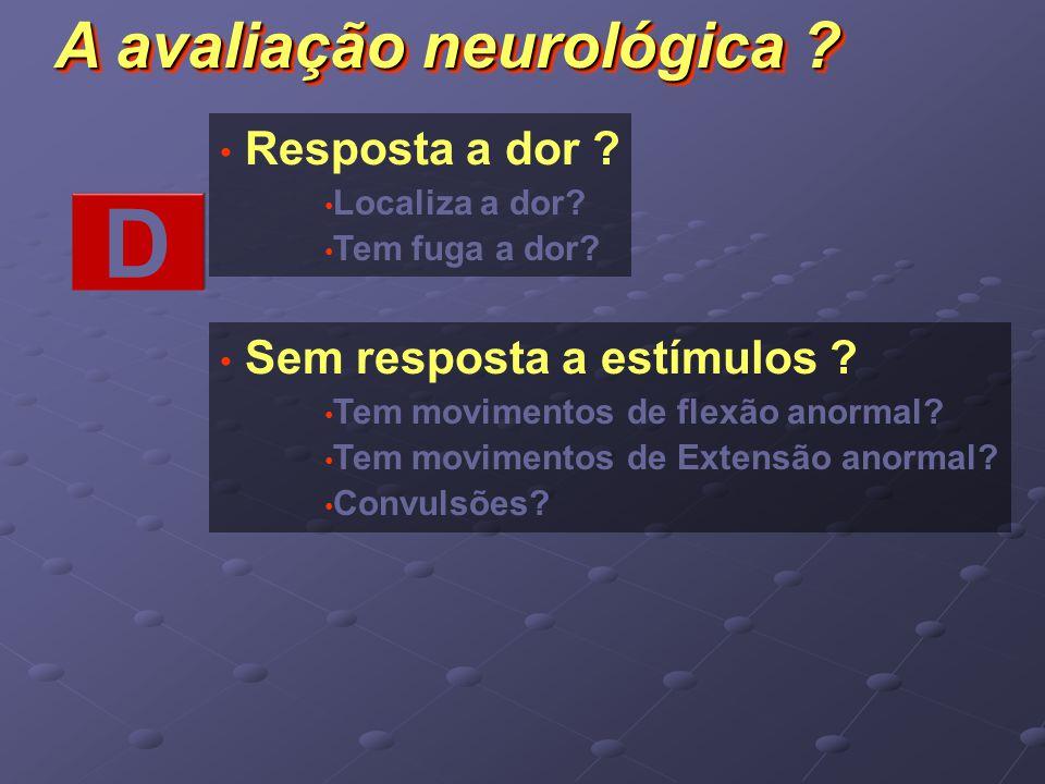 D A avaliação neurológica Resposta a dor