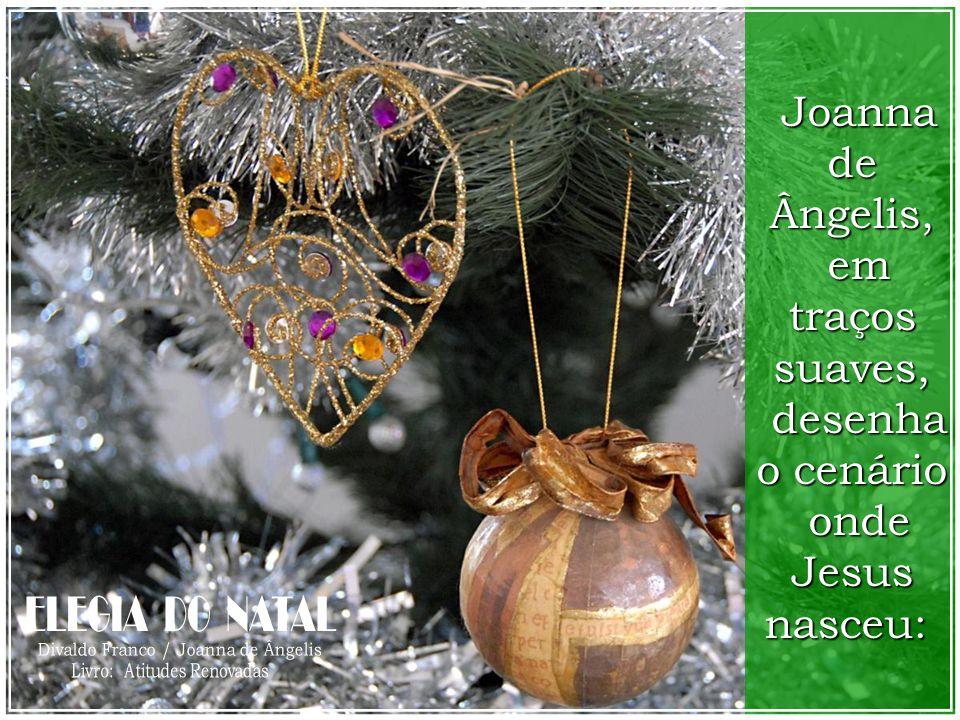 em traços suaves, desenha o cenário onde Jesus nasceu: ELEGIA DO NATAL