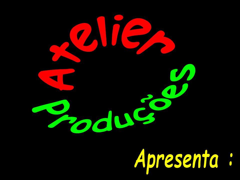 Atelier Produções Apresenta :