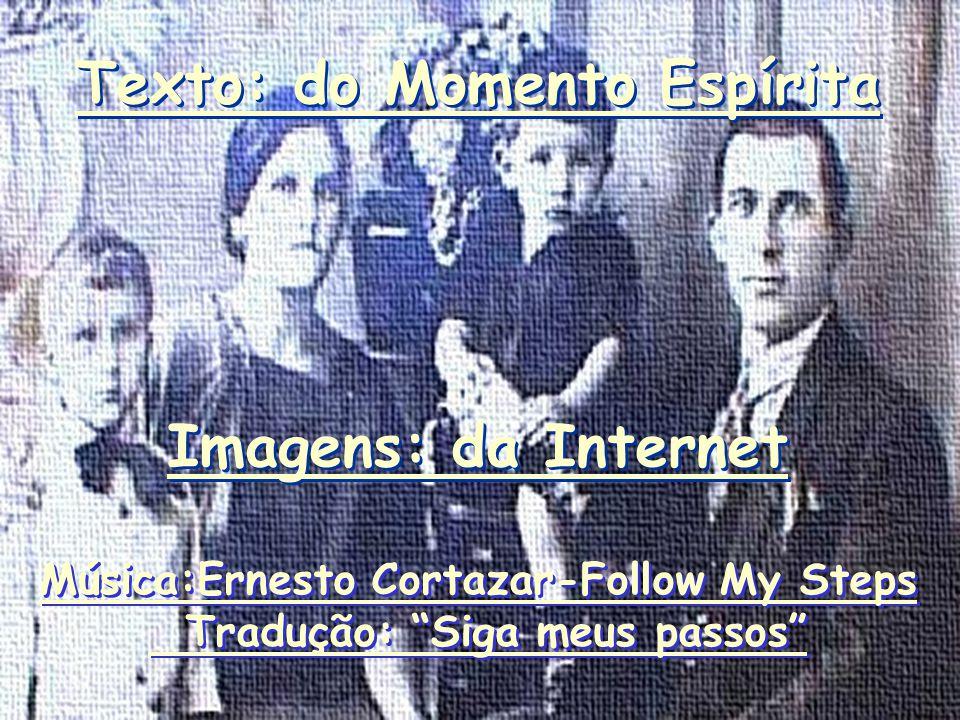 Texto: do Momento Espírita Imagens: da Internet