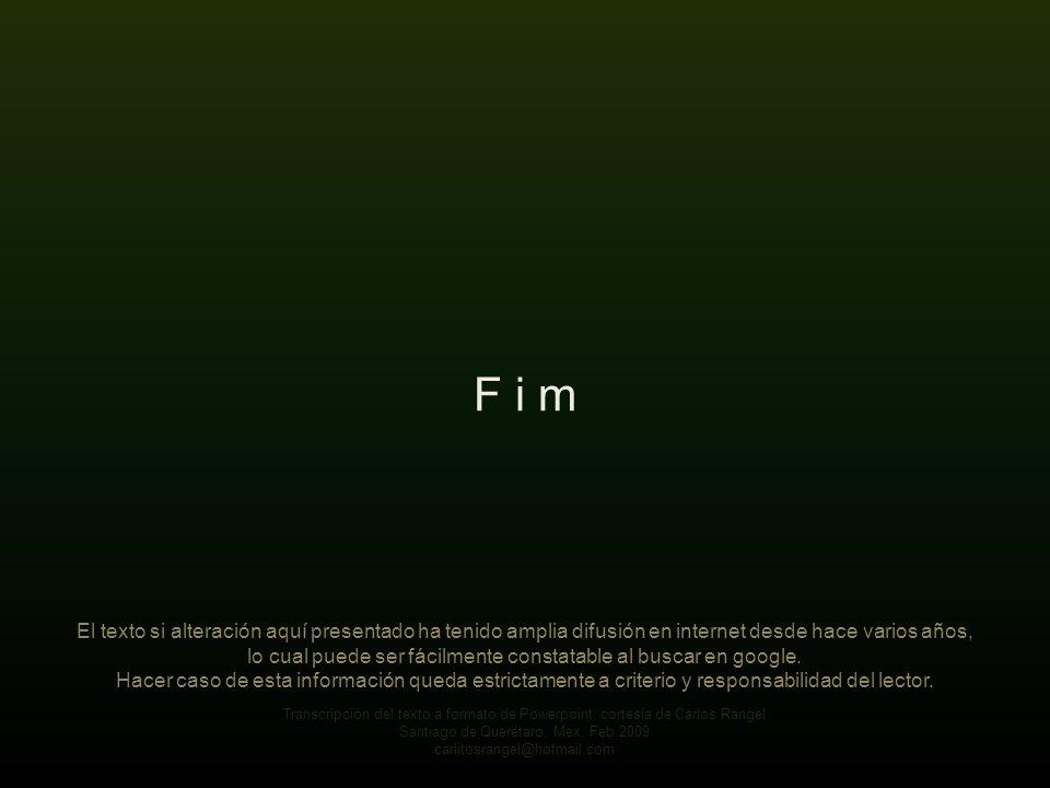 F i m El texto si alteración aquí presentado ha tenido amplia difusión en internet desde hace varios años,