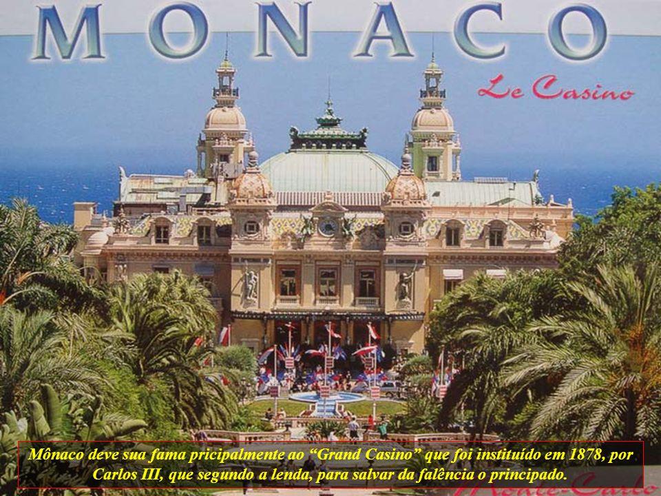Mônaco deve sua fama pricipalmente ao Grand Casino que foi instituído em 1878, por Carlos III, que segundo a lenda, para salvar da falência o principado.
