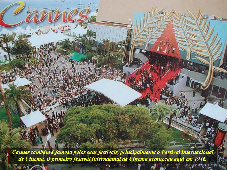 Cannes também é famosa pelos seus festivais, principalmente o Festival Internacional de Cinema.