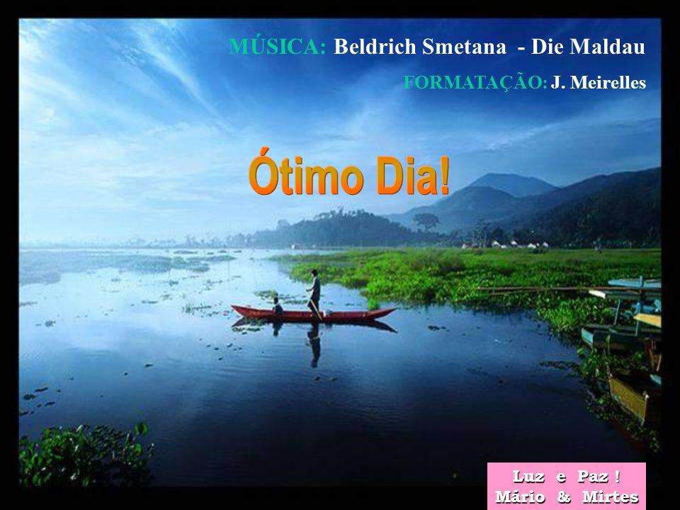 Ótimo Dia! MÚSICA: Beldrich Smetana - Die Maldau