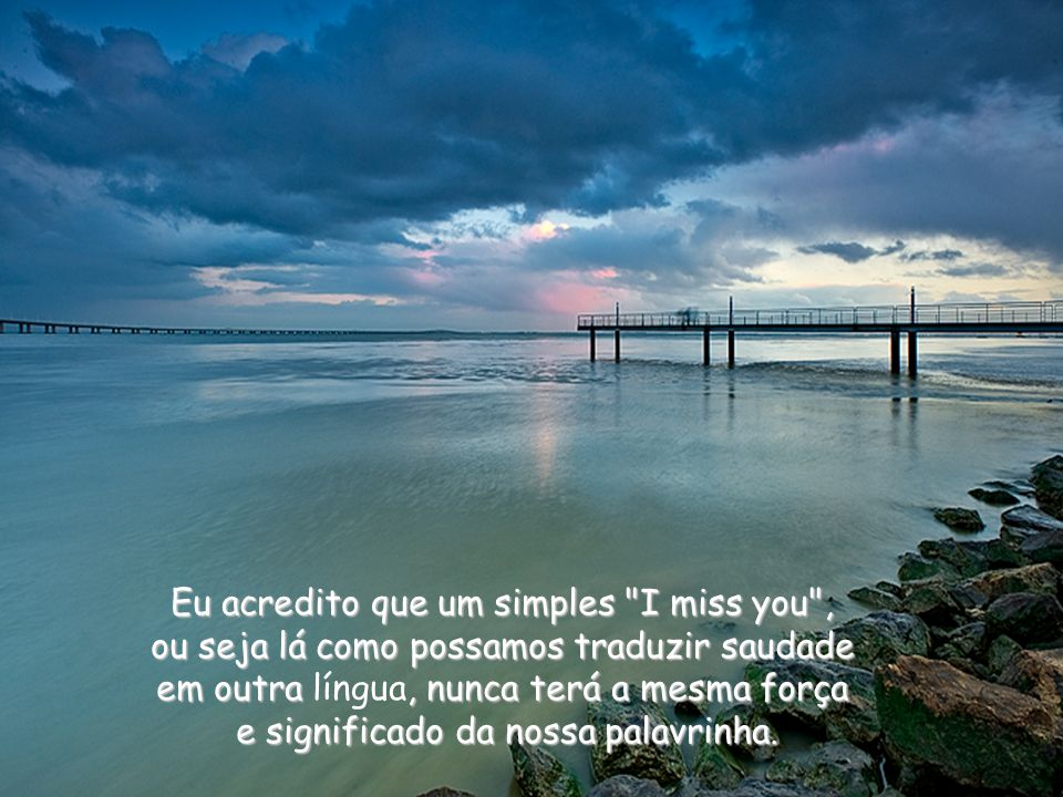 Eu acredito que um simples I miss you ,