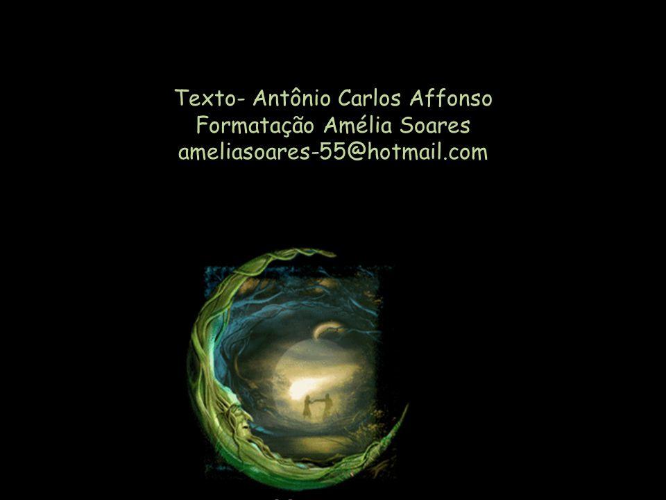 Texto- Antônio Carlos Affonso Formatação Amélia Soares ameliasoares-55@hotmail.com