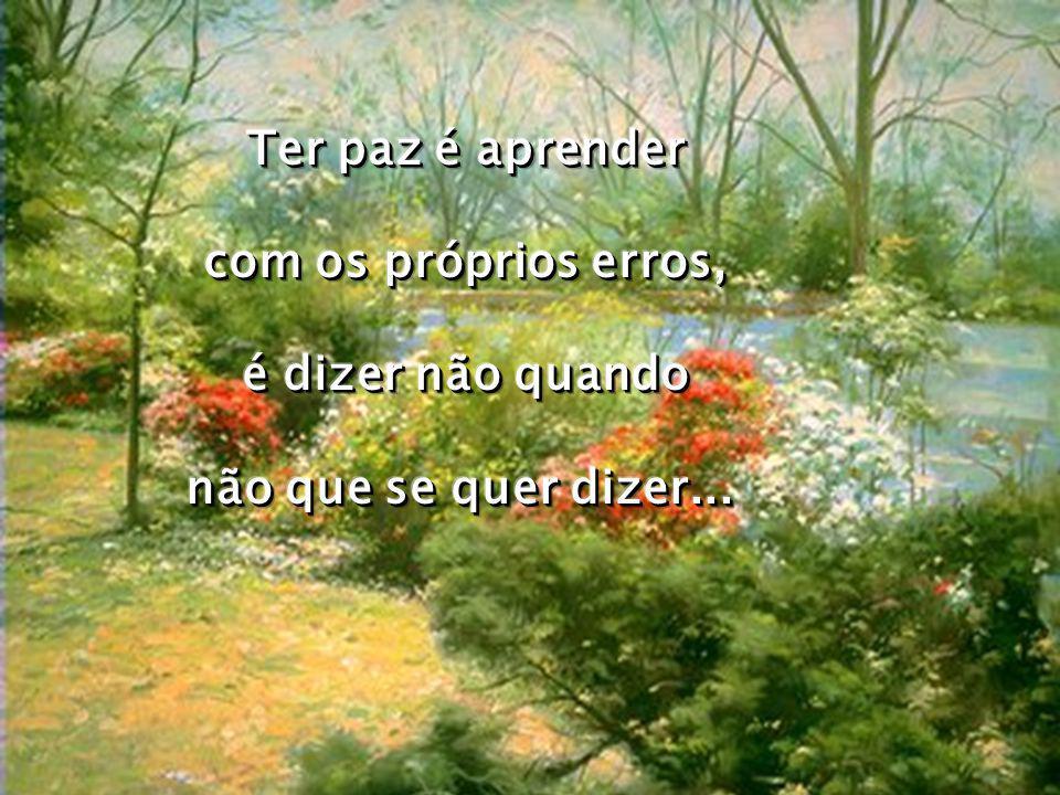 Ter paz é aprender com os próprios erros, é dizer não quando não que se quer dizer...