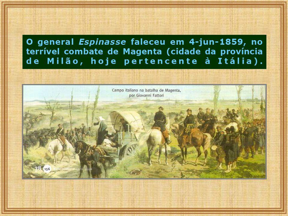 O general Espinasse faleceu em 4-jun-1859, no terrível combate de Magenta (cidade da província de Milão, hoje pertencente à Itália).