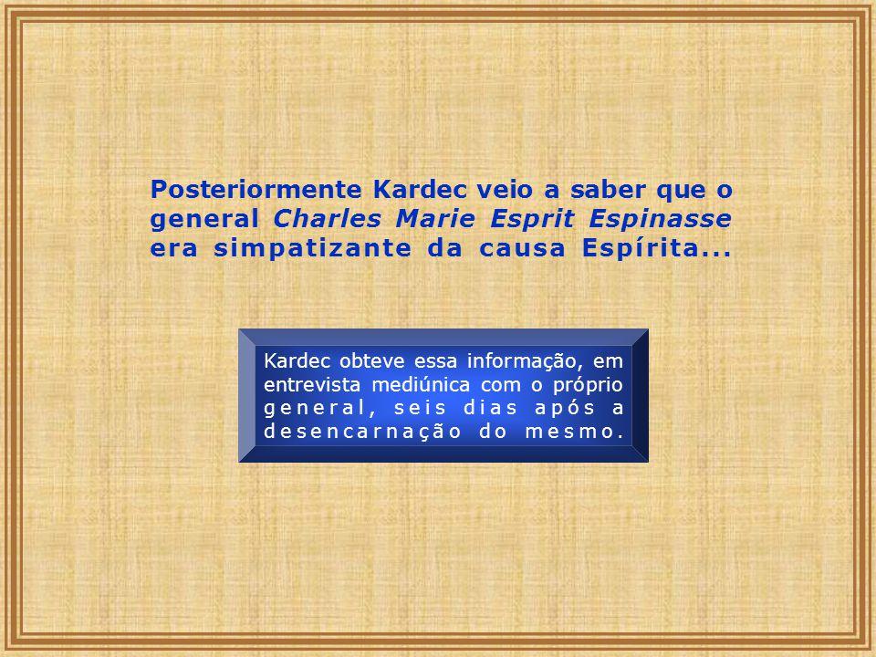 Posteriormente Kardec veio a saber que o general Charles Marie Esprit Espinasse era simpatizante da causa Espírita...