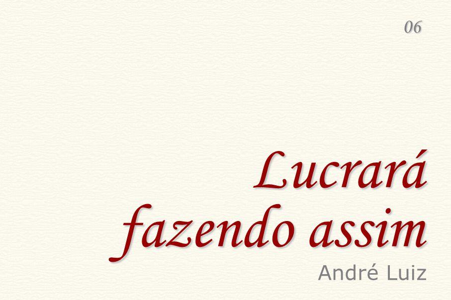 06 Lucrará fazendo assim André Luiz