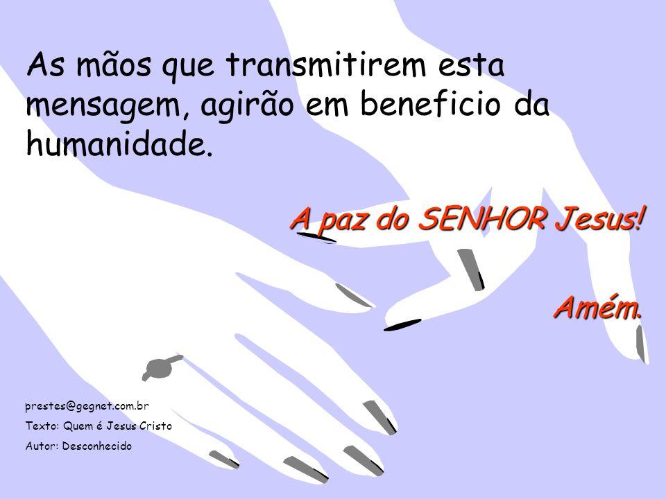 As mãos que transmitirem esta mensagem, agirão em beneficio da humanidade.