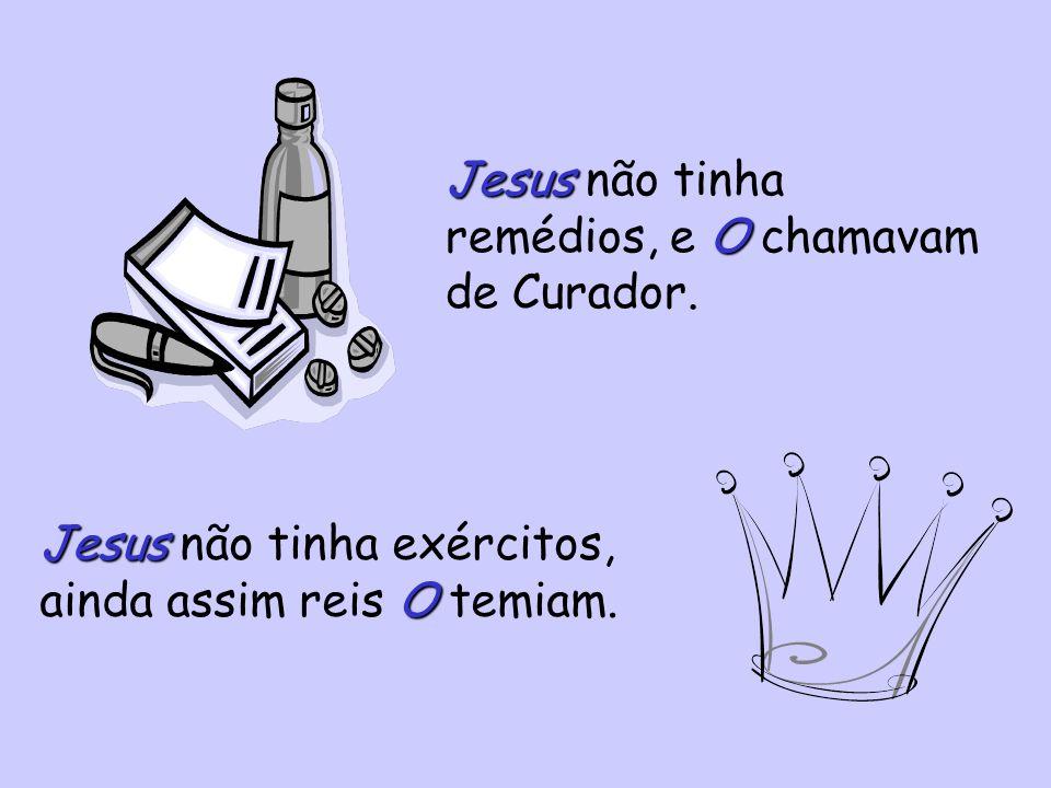 Jesus não tinha remédios, e O chamavam de Curador.
