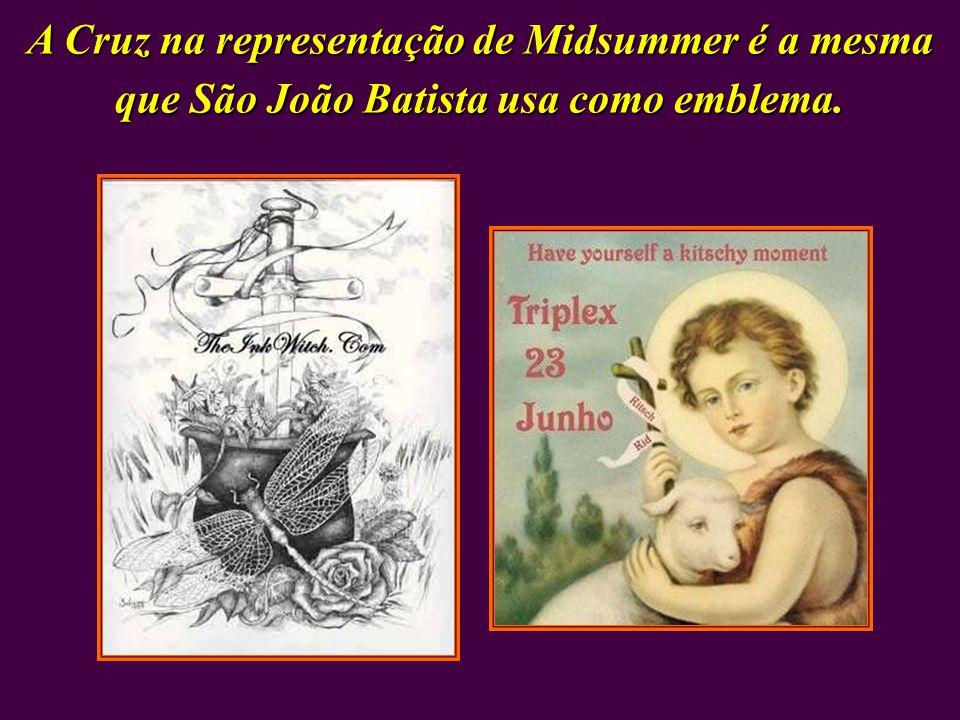 A Cruz na representação de Midsummer é a mesma que São João Batista usa como emblema.