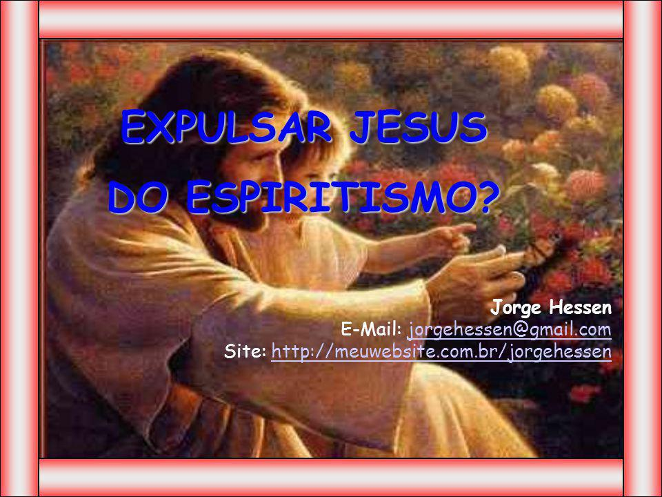EXPULSAR JESUS DO ESPIRITISMO