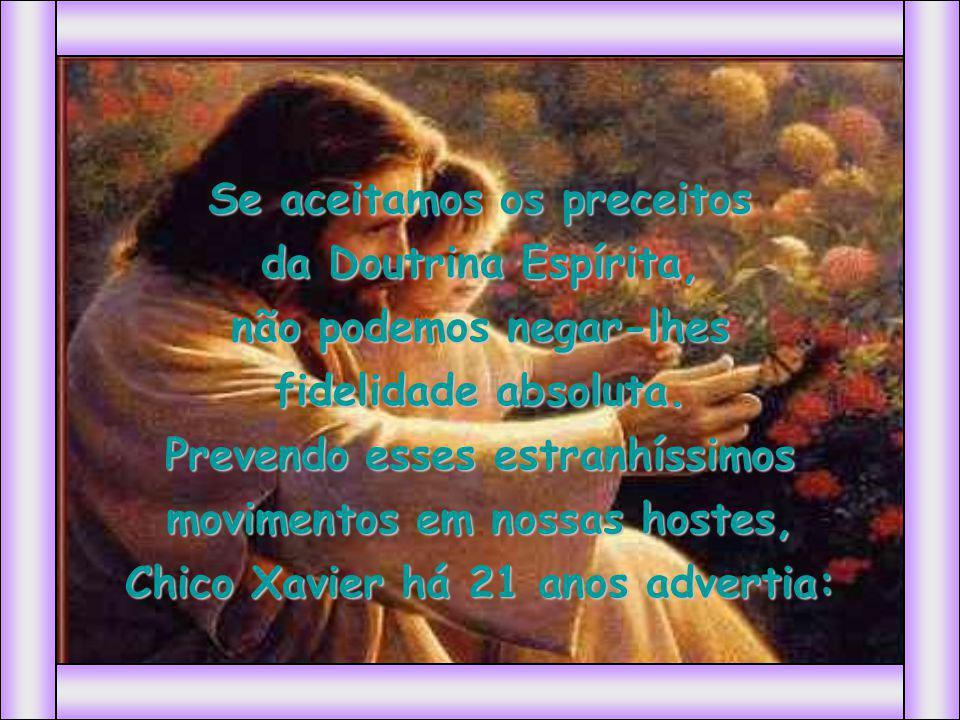 Se aceitamos os preceitos da Doutrina Espírita, não podemos negar-lhes