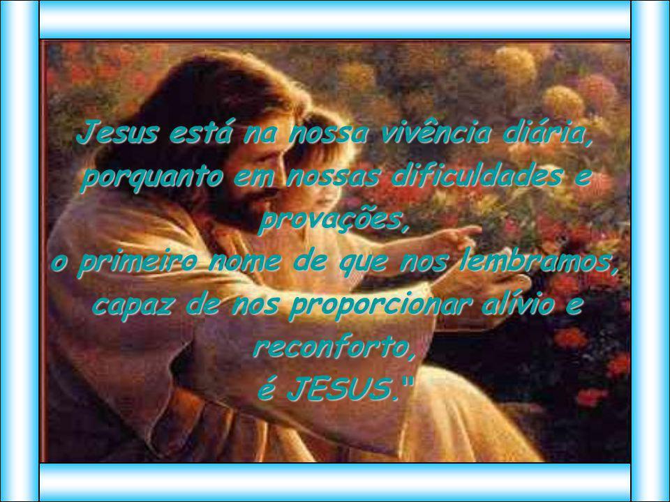 Jesus está na nossa vivência diária,