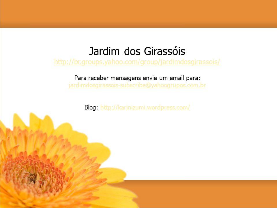 Jardim dos Girassóis http://br.groups.yahoo.com/group/jardimdosgirassois/ Para receber mensagens envie um email para: