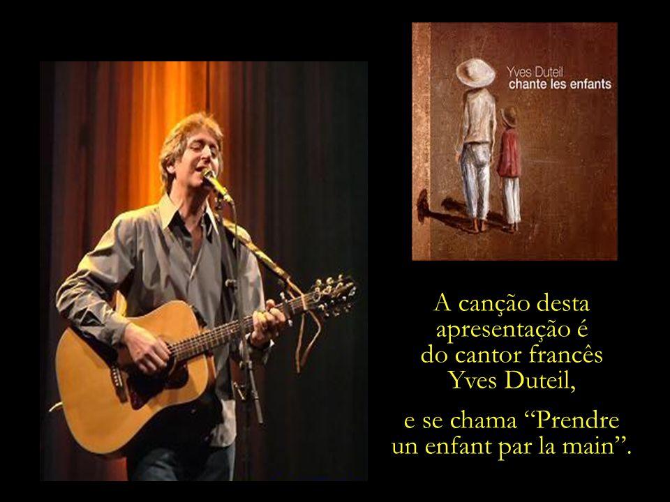 A canção desta apresentação é do cantor francês Yves Duteil,