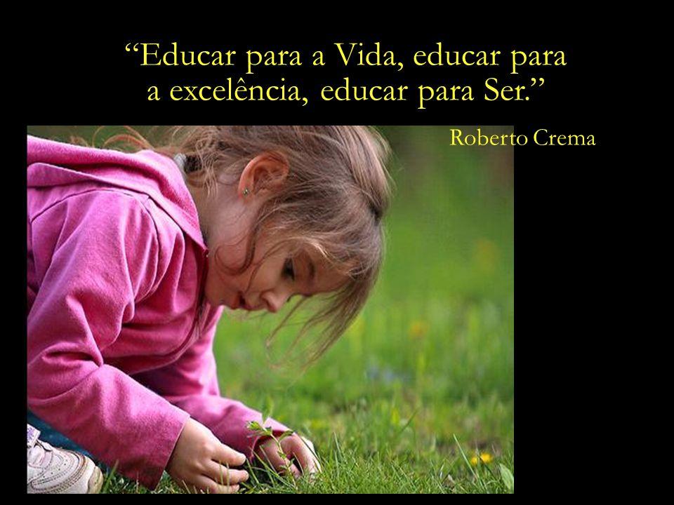 Educar para a Vida, educar para a excelência, educar para Ser.