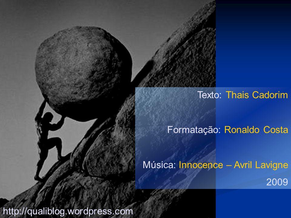 Texto: Thais Cadorim Formatação: Ronaldo Costa. Música: Innocence – Avril Lavigne.