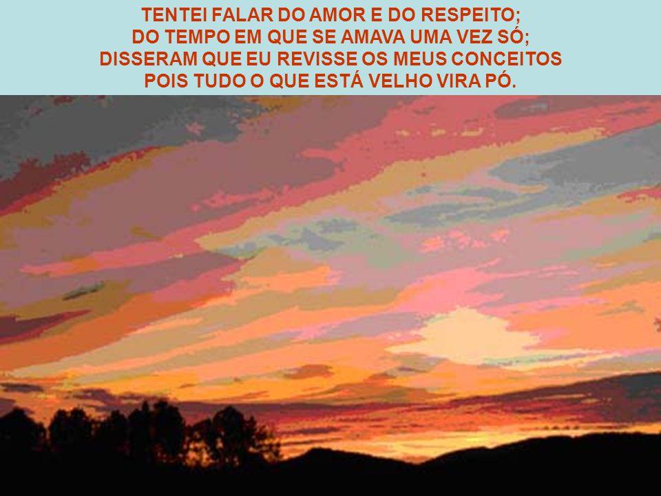 TENTEI FALAR DO AMOR E DO RESPEITO;