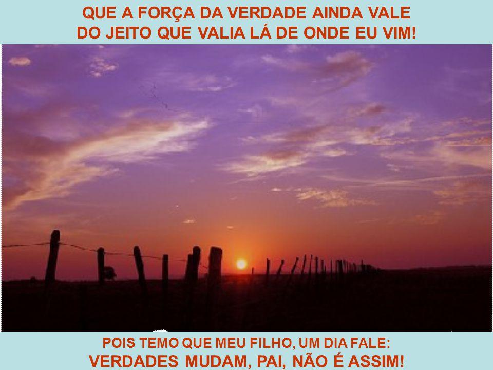 QUE A FORÇA DA VERDADE AINDA VALE