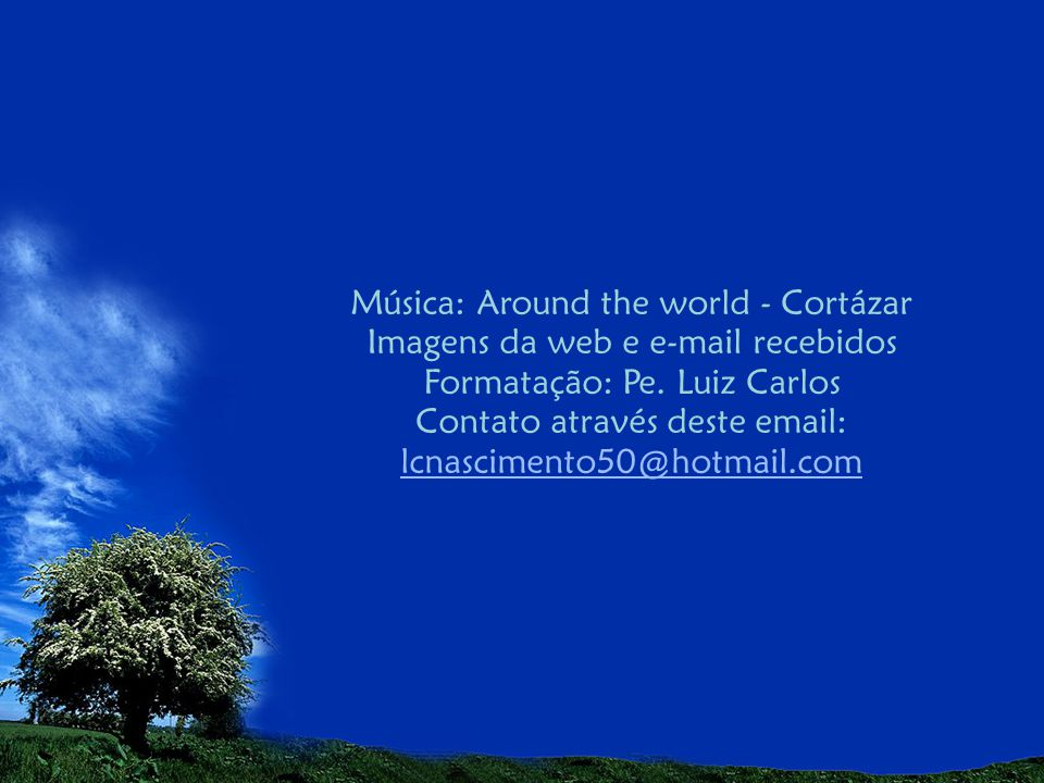 Música: Around the world - Cortázar Imagens da web e e-mail recebidos