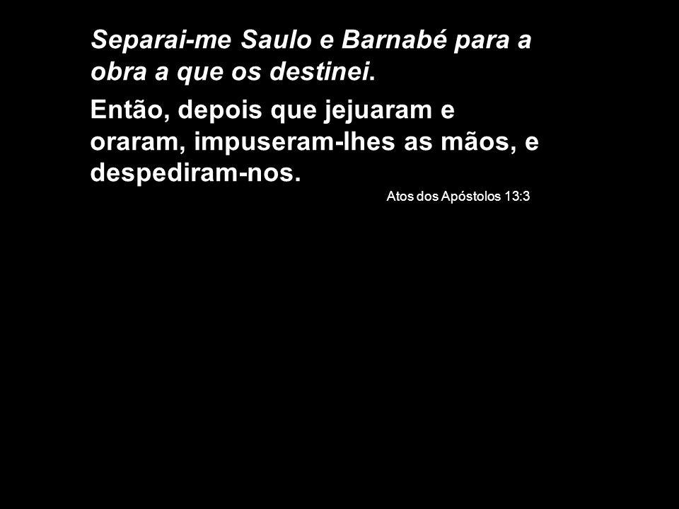 Separai-me Saulo e Barnabé para a obra a que os destinei