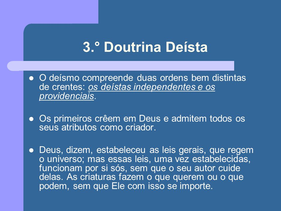 3.° Doutrina Deísta O deísmo compreende duas ordens bem distintas de crentes: os deístas independentes e os providenciais.