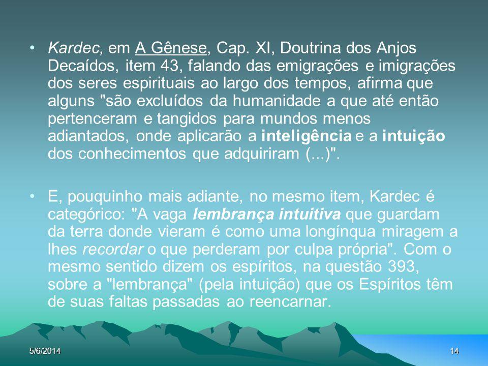 Kardec, em A Gênese, Cap. XI, Doutrina dos Anjos Decaídos, item 43, falando das emigrações e imigrações dos seres espirituais ao largo dos tempos, afirma que alguns são excluídos da humanidade a que até então pertenceram e tangidos para mundos menos adiantados, onde aplicarão a inteligência e a intuição dos conhecimentos que adquiriram (...) .