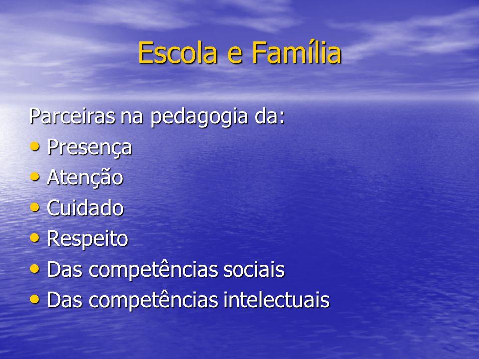 Escola e Família Parceiras na pedagogia da: Presença Atenção Cuidado