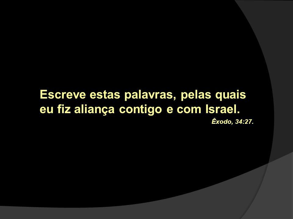 Escreve estas palavras, pelas quais eu fiz aliança contigo e com Israel.