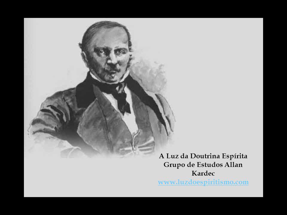 A Luz da Doutrina Espírita Grupo de Estudos Allan Kardec www