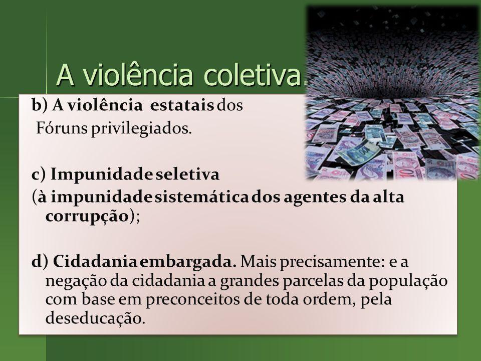 A violência coletiva. b) A violência estatais dos