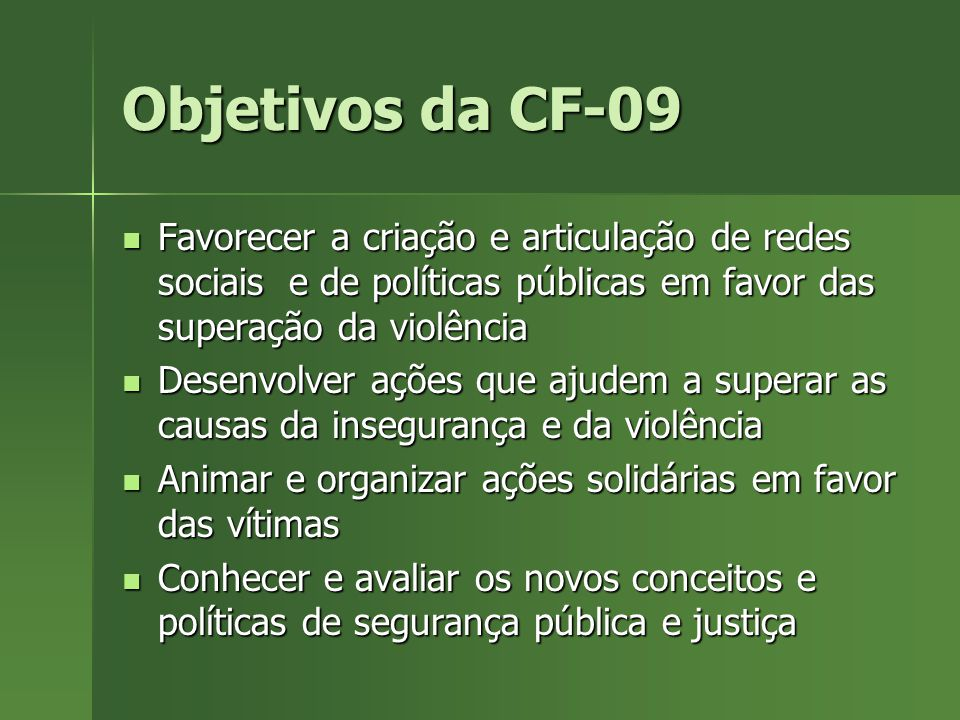 Objetivos da CF-09 Favorecer a criação e articulação de redes sociais e de políticas públicas em favor das superação da violência.