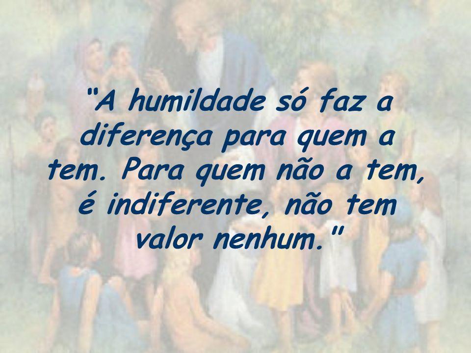 A humildade só faz a diferença para quem a tem