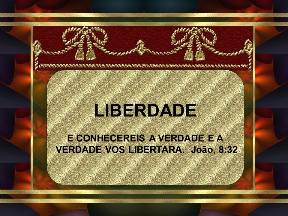 E CONHECEREIS A VERDADE E A VERDADE VOS LIBERTARA. João, 8:32