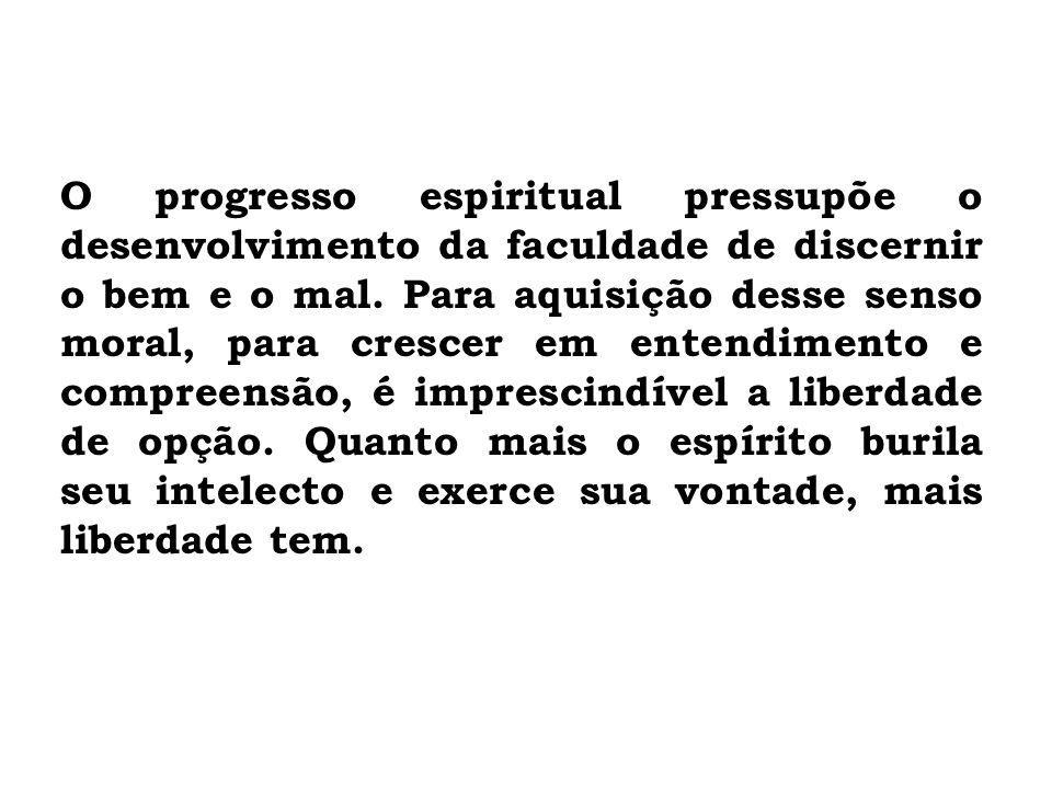 O progresso espiritual pressupõe o desenvolvimento da faculdade de discernir o bem e o mal.