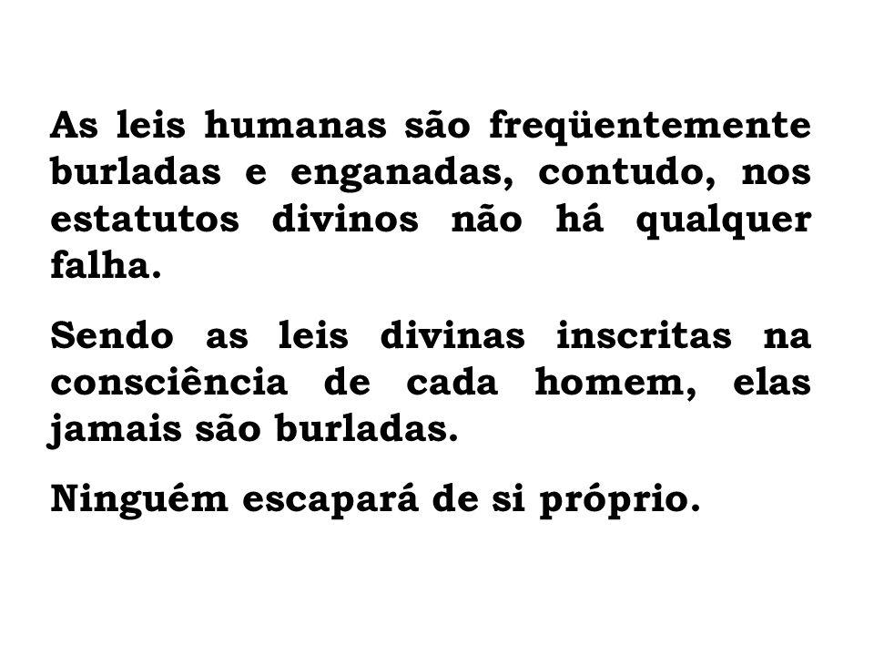 As leis humanas são freqüentemente burladas e enganadas, contudo, nos estatutos divinos não há qualquer falha.