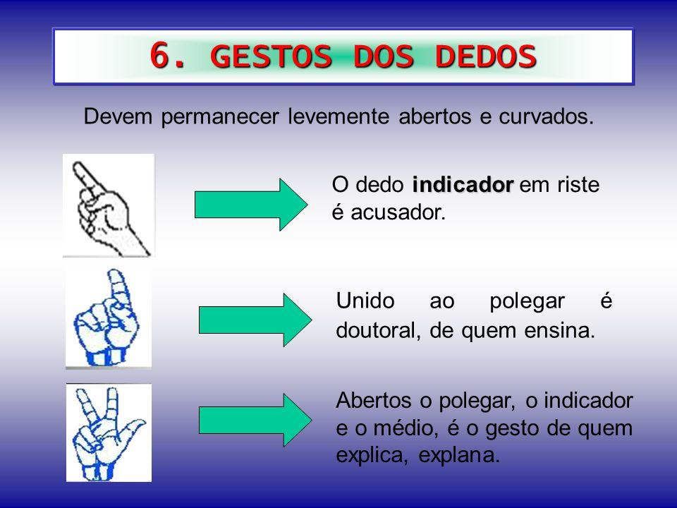 6. GESTOS DOS DEDOS Devem permanecer levemente abertos e curvados.