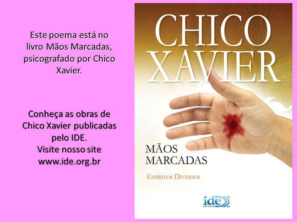 Este poema está no livro Mãos Marcadas, psicografado por Chico Xavier.