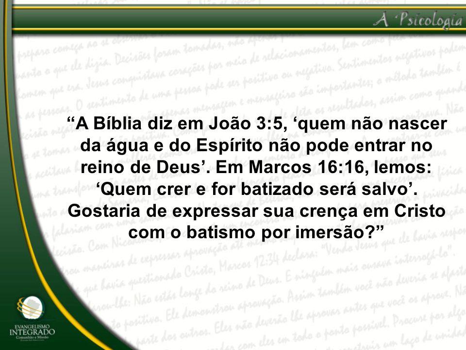 A Bíblia diz em João 3:5, 'quem não nascer da água e do Espírito não pode entrar no reino de Deus'.