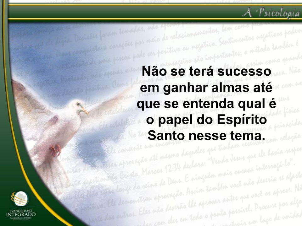 Não se terá sucesso em ganhar almas até que se entenda qual é o papel do Espírito Santo nesse tema.