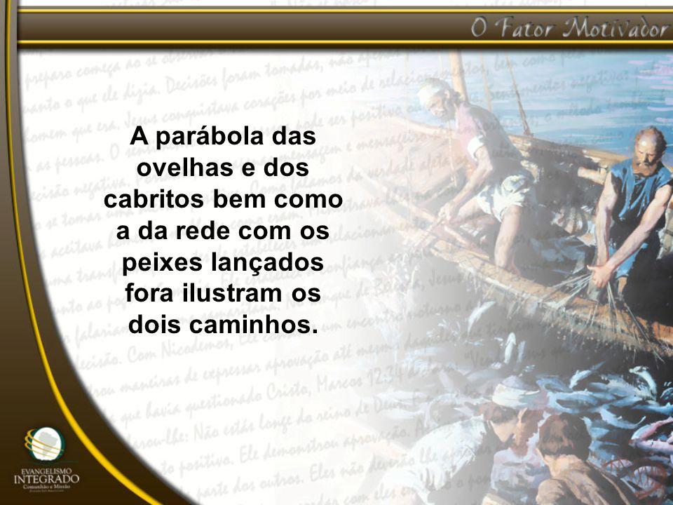 A parábola das ovelhas e dos cabritos bem como a da rede com os peixes lançados fora ilustram os dois caminhos.