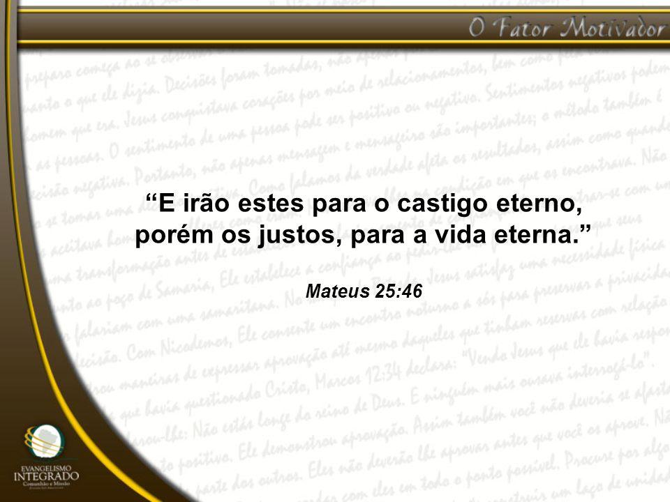 E irão estes para o castigo eterno, porém os justos, para a vida eterna.