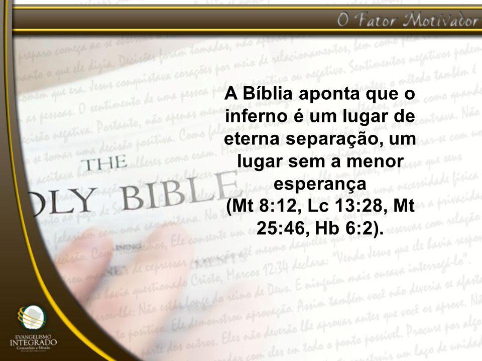 A Bíblia aponta que o inferno é um lugar de eterna separação, um lugar sem a menor esperança