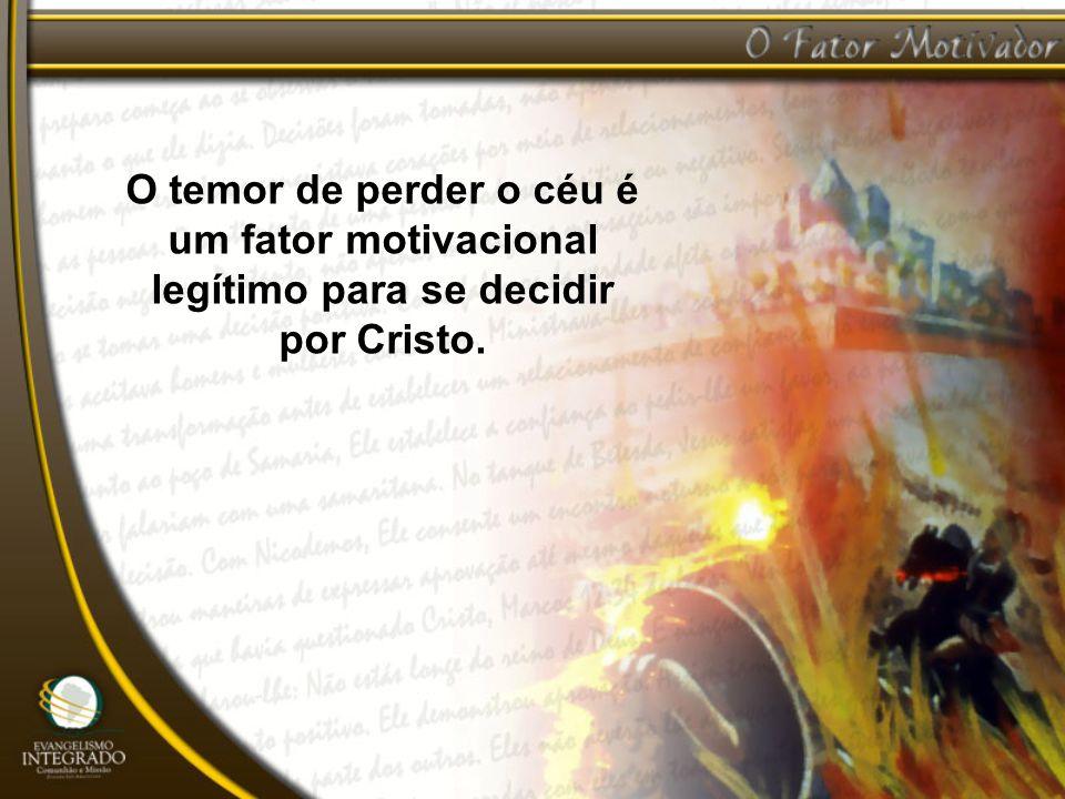 O temor de perder o céu é um fator motivacional legítimo para se decidir por Cristo.